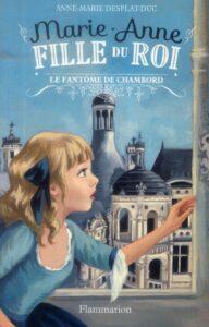 Marie-Anne fille du roi, Tome 6 : Le fantôme de Chambord, Anne-Marie DESPLAT-DUC, ed Flammarion, 2014, 221p