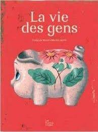 François MOREL, JARRIE Martin (ill), La vie des gens, ed. Les Fourmis Rouges, 2013, 72p