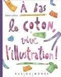 À bas le coton, vive l'illustration !, Solenn LARNICOL, ed. Rue du Monde, 2013, 50p