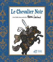 Un invité, un lecteur : Le Chevalier noir, une fable énervante d'Antonin  Louchard, par Cyril Varquet.